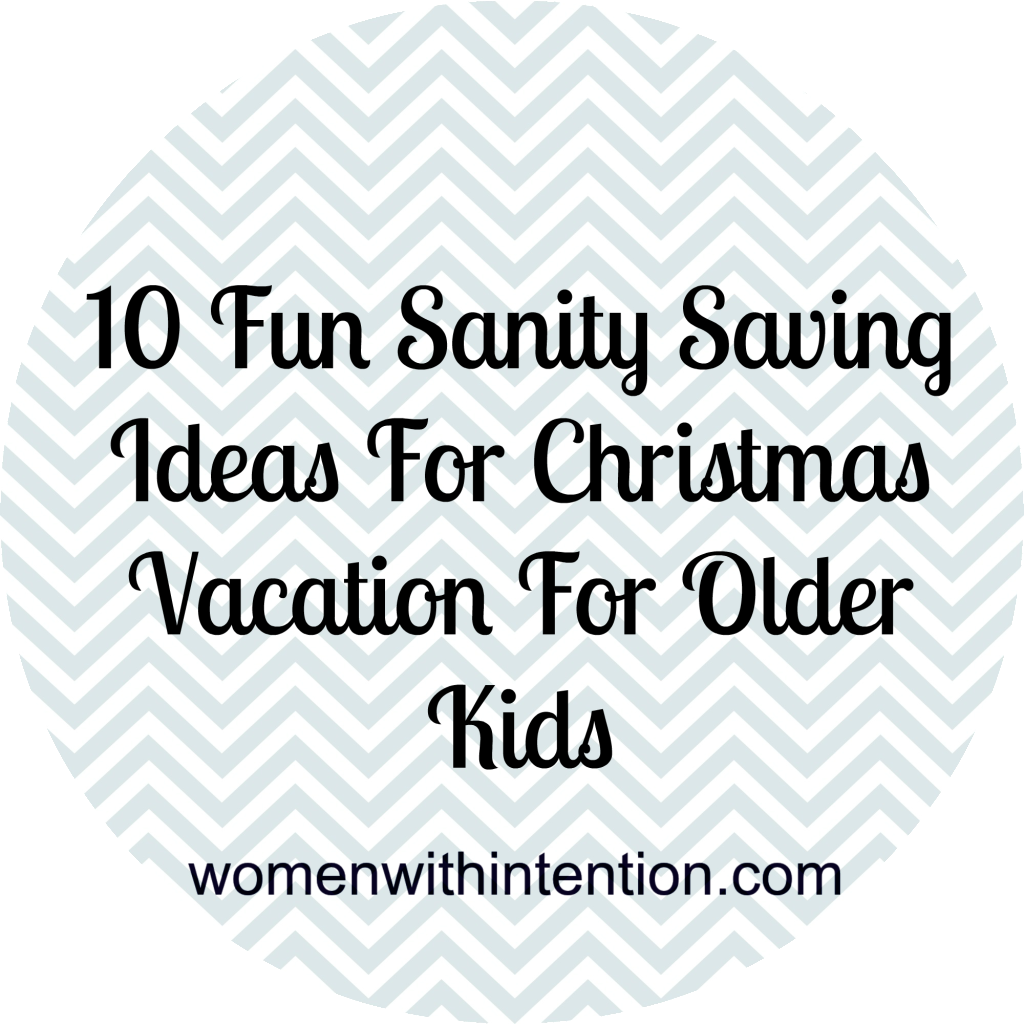 10 Fun Sanity Saving Ideas For Christmas Vacation For Older Kids