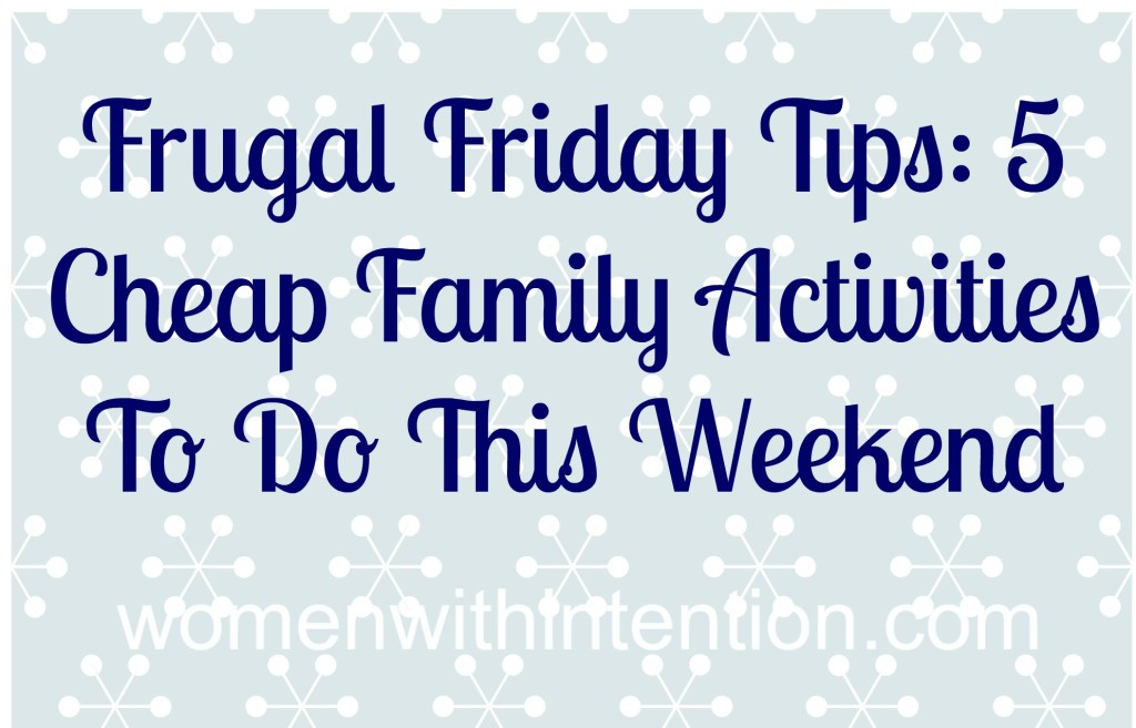 Frugal Friday Tips: 5 Cheap Family Activities To Do This Weekend