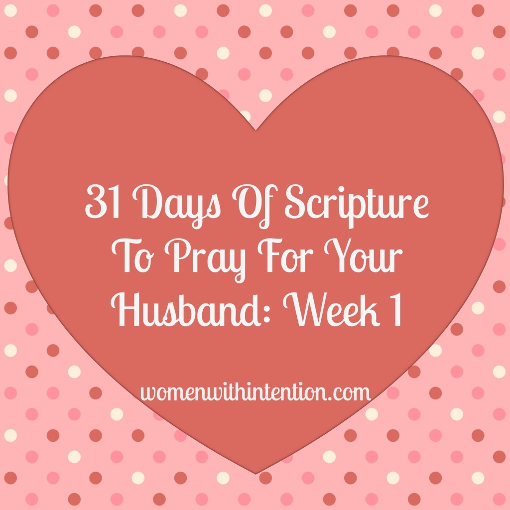 31 Days Of Scripture To Pray For Your Husband: Week 1