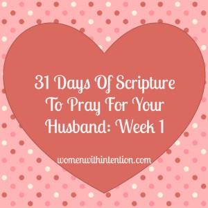 As wives, one of the best gifts to give our husband is to pray for him.  Here is Week 1's Scripture to pray for your husband!