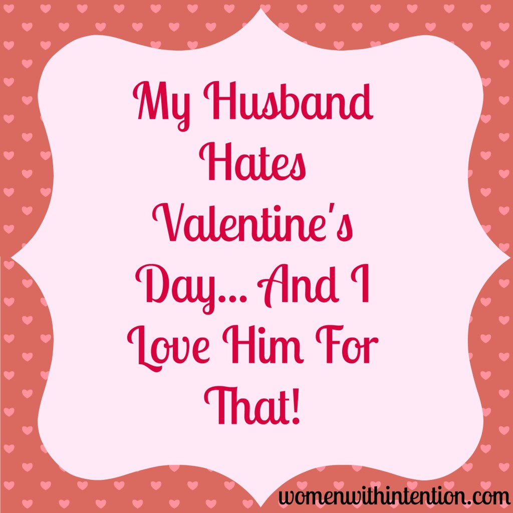 My Husband Hates Valentine's Day, And I Love Him For That!