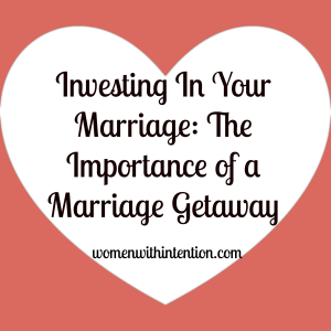 Investing In Your Marriage: The Importance of a Marriage Getaway.  Find out why getting away is important and a few tricks to make it happen for you!