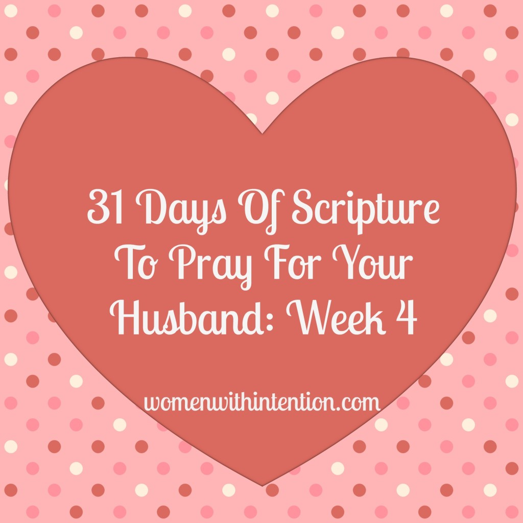 31 Days Of Scripture To Pray For Your Husband: Week 4