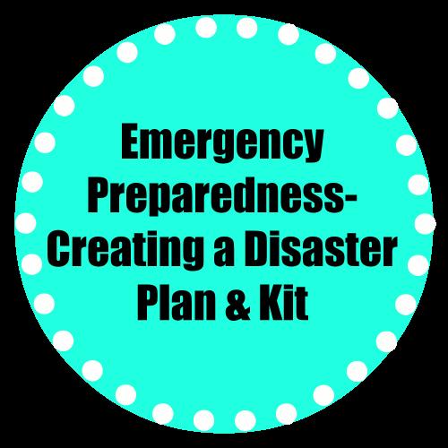 Emergency Preparedness- Creating a Disaster Plan & Kit