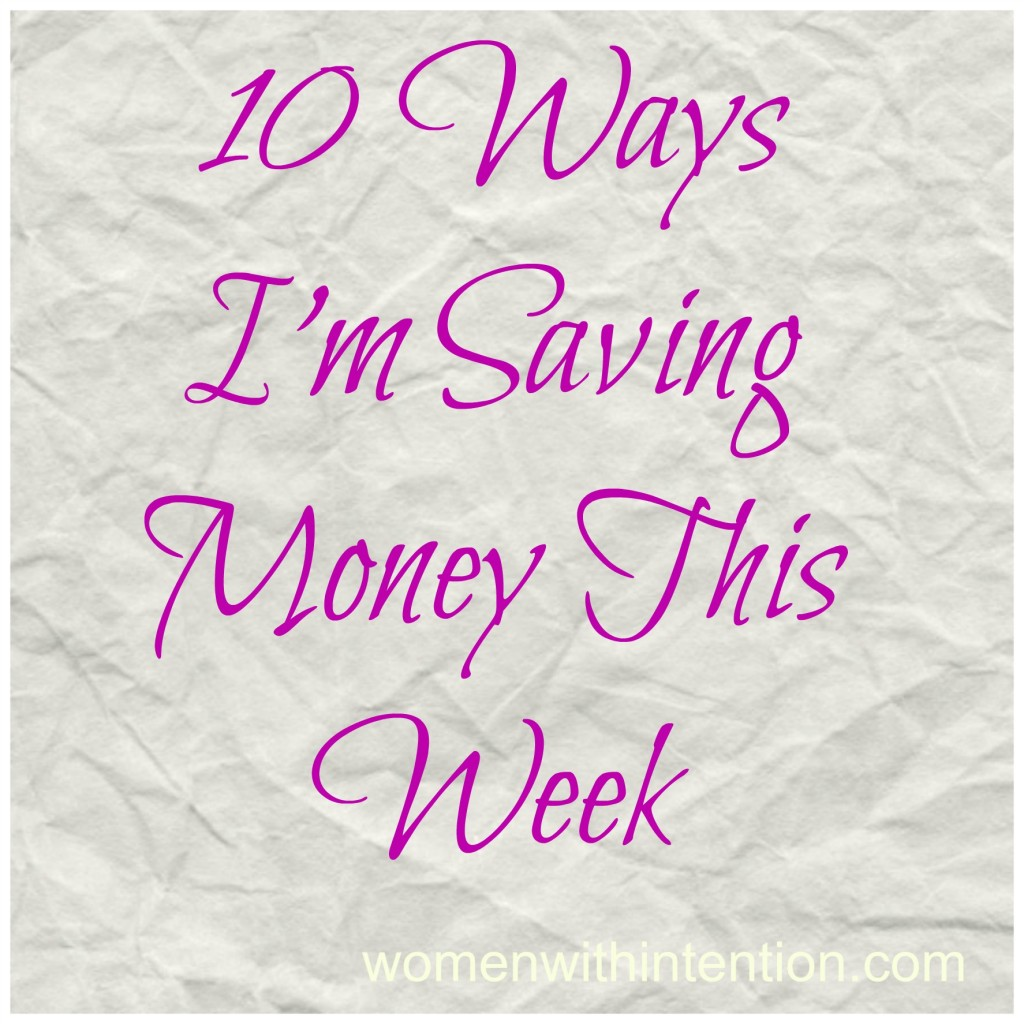10 Ways I'm Saving Money This Week