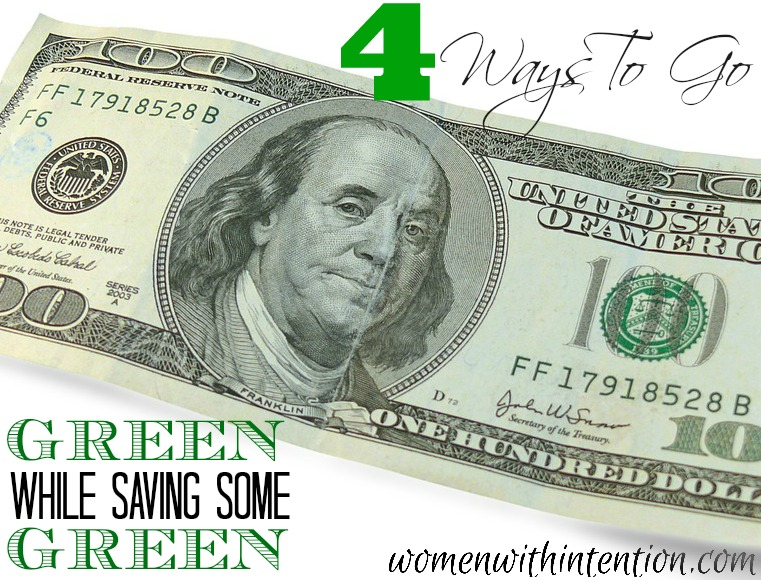 4 Ways to Go Green While Saving Some Green!