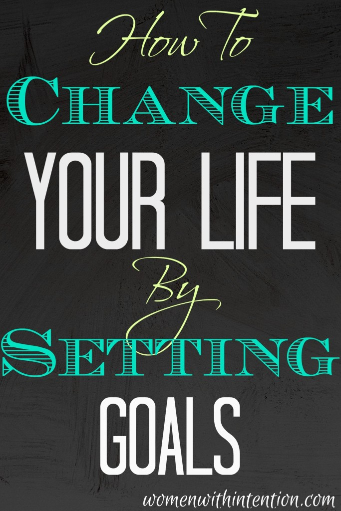How To Change Your Life By Setting Goals