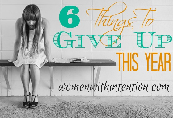 6 Things To Give Up This Year