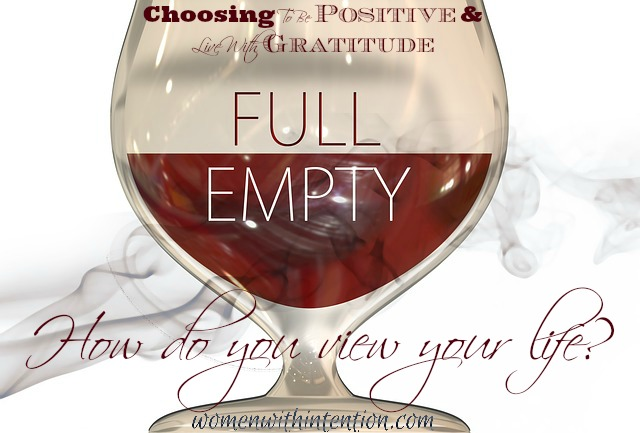 Choosing To Be Positive & Live With Gratitude