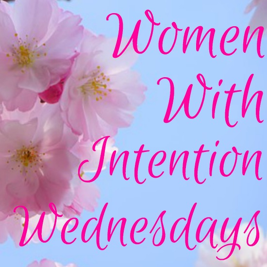Welcome to Women With Intention Wednesdays, where you come encourage one another and share your best posts to help women live their lives with intention!
