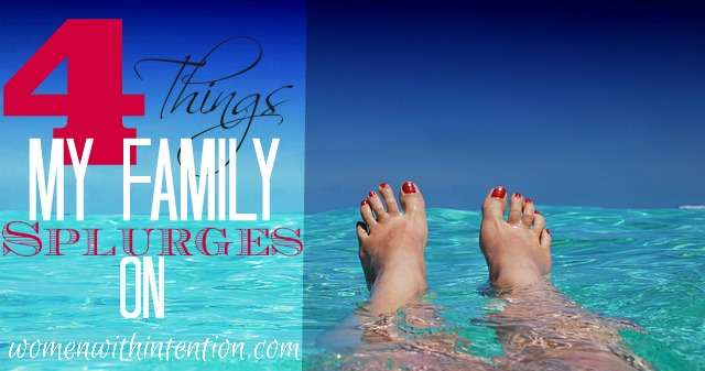 4 Things My Family Splurges On