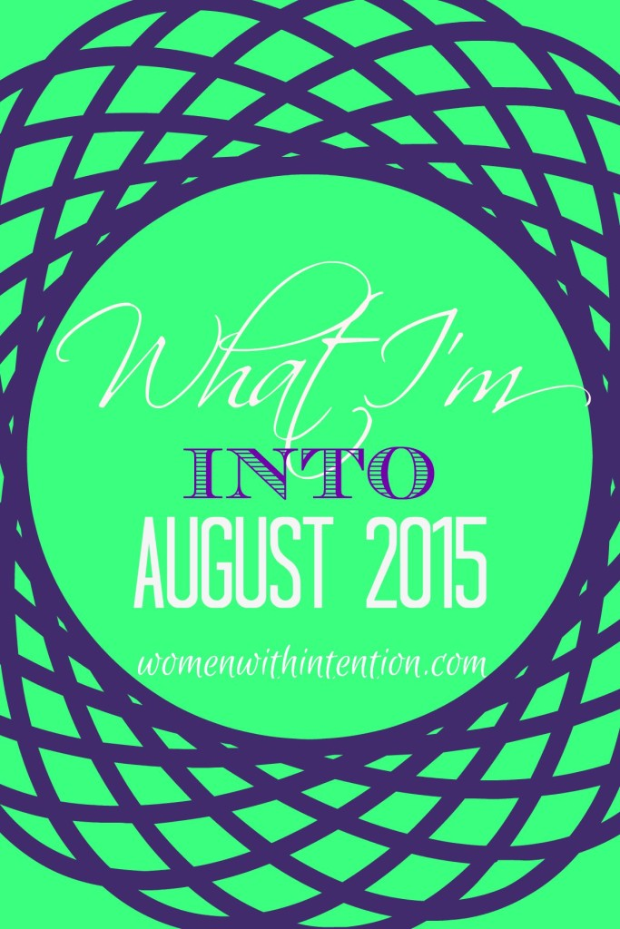 August is over so it's time for a recap! Here's my August 2015 edition of What I'm Into. See what books made the list as well as what we had going on!