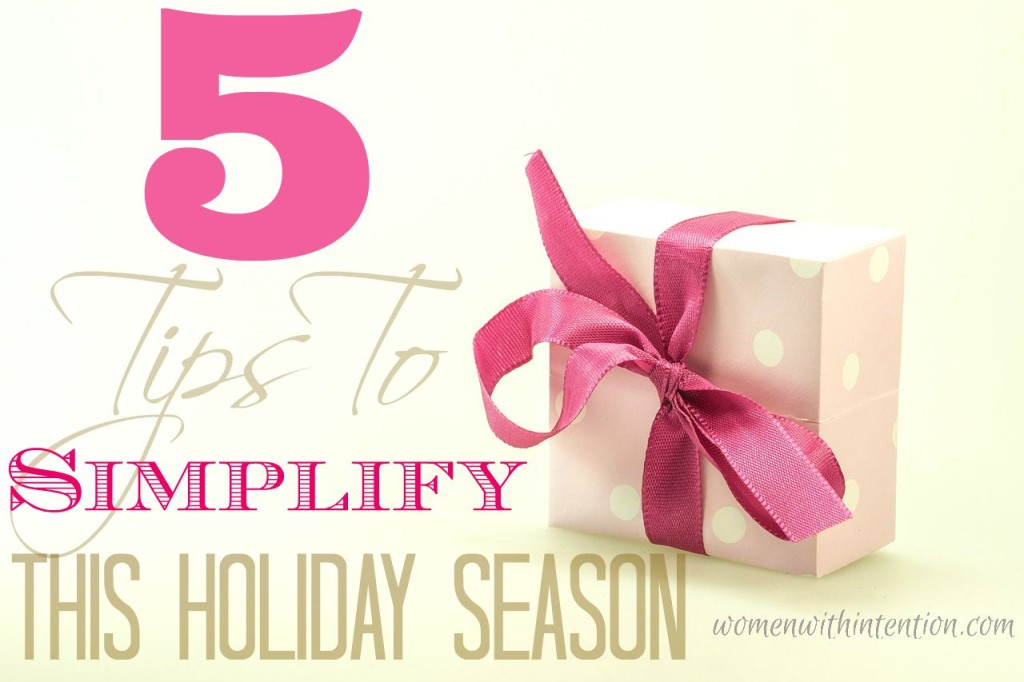 5 Tips To Simplify This Holiday Season & Women With Intention Wednesdays #37