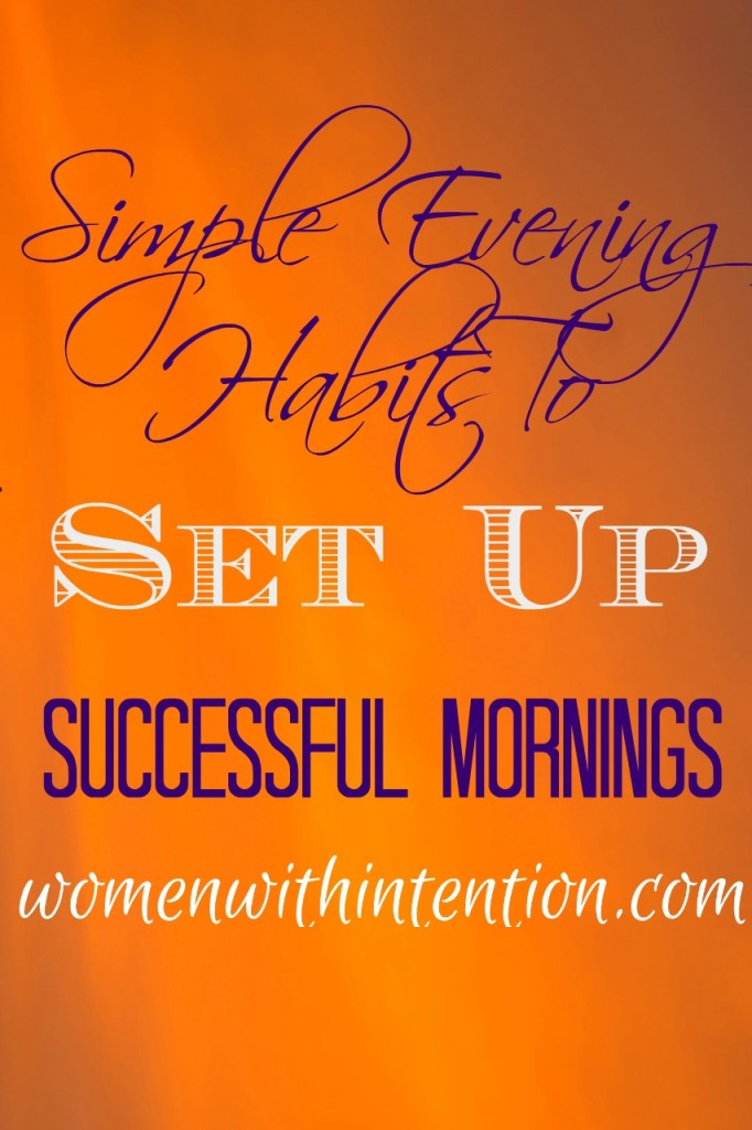 Simple Evening Habits To Set Up Successful Mornings