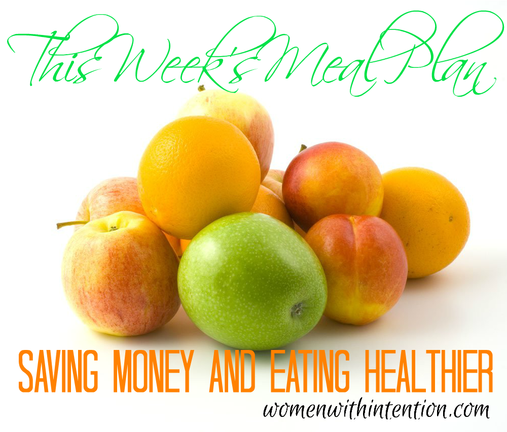 This Week's Meal Plan (Saving Money & Eating Healthier)